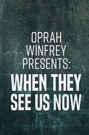 Oprah Winfrey Presents: When They See Us Now 2019 123movies